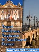 Travel Bordeaux, Toulouse & Southwest France (regions of Dordogne, Aquitaine & Midi-Pyrenees):