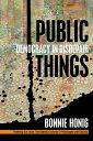 Public ThingsDemocracy in Disrepair【電子書籍】[ Bonnie Honig ]
