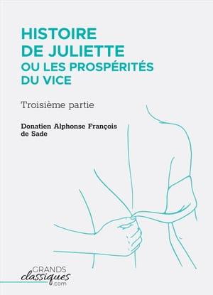 Histoire de Juliette ou Les Prosp?rit?s du viceTroisi?me partie【電子書籍】[ Donatien Alphone Fran?ois de Sade ]