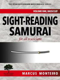 Sight-Reading Samurai, for all musicians [Volume One: Bass Clef]The Straightforward Musicianship Series, #2【電子書籍】[ Marcus Monteiro ]