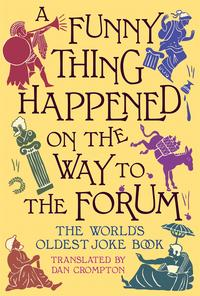 A Funny Thing Happened on the Way to the ForumThe World's Oldest Joke Book【電子書籍】[ Dan Crompton ]