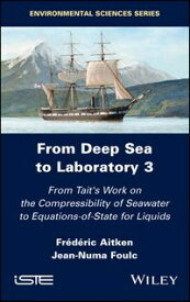From Deep Sea to Laboratory 3From Tait's Work on the Compressibility of Seawater to Equations-of-State for Liquids【電子書籍】[ Frederic Aitken ]