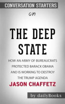 The Deep State: How an Army of Bureaucrats Protected Barack Obama and Is Working to Destroy the Trump Agenda…
