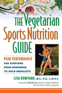 The Vegetarian Sports Nutrition GuidePeak Performance for Everyone from Beginners to Gold Medalists【電子書籍】[ Lisa Dorfman ]