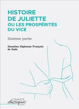 Histoire de Juliette ou Les Prosp?rit?s du viceSixi?me partie【電子書籍】[ Donatien Alphone Fran?ois de Sade ]