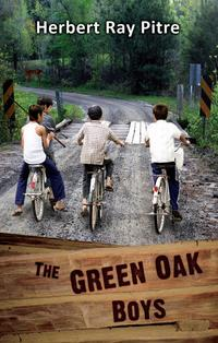 THE GREEN OAK BOYS in The Quest for The Fullness of Life - An Adventure (Book 1)【電子書籍】[ Herbert Ray Pitre ]