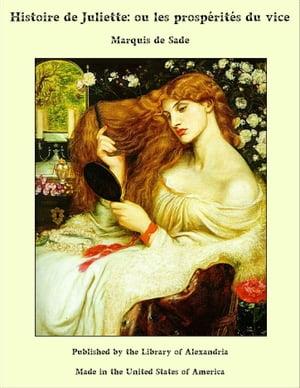 Histoire de Juliette: ou les prosp?rit?s du vice【電子書籍】[ Marquis de Sade ]