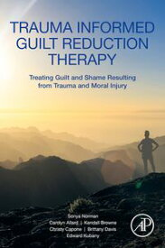 Trauma Informed Guilt Reduction Therapy Treating Guilt and Shame Resulting from Trauma and Moral Injury【電子書籍】[ Sonya Norman ]