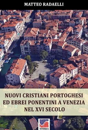 Nuovi cristiani portoghesi ed ebrei ponentini a Venezia nel XVI secolo【電子書籍】[ Matteo Radaelli ]