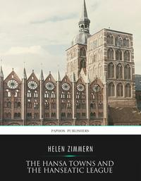 The Hansa Towns and the Hanseatic League【電子書籍】[ Helen Zimmern ]