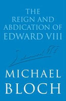 The Reign and Abdication of Edward VIII