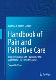 Handbook of Pain and Palliative Care Biopsychosocial and Environmental Approaches for the Life Course【電子書籍】