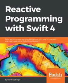 Reactive Programming with Swift 4Build asynchronous reactive applications with easy-to-maintain and clean code using RxSwift and Xcode 9【電子書籍】[ Navdeep Singh ]