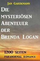 Die mysteriösen Abenteuer der Brenda Logan - 1200 Seiten Paranormal Romance