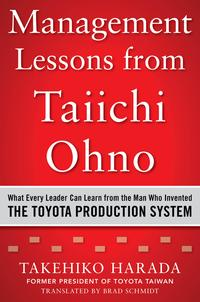 Management Lessons from Taiichi Ohno: What Every Leader Can Learn from the Man who Invented the Toyota Production System【電子書籍】[ Takehiko Harada ]