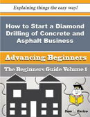 How to Start a Diamond Drilling of Concrete and Asphalt Business (Beginners Guide)