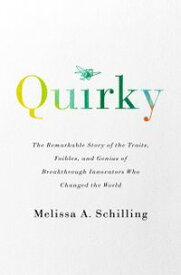 Quirky The Remarkable Story of the Traits, Foibles, and Genius of Breakthrough Innovators Who Changed the World【電子書籍】[ Melissa A Schilling ]