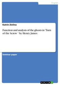 Function and analysis of the ghosts in 'Turn of the Screw ' by Henry James【電子書籍】[ Katrin Zielina ]