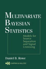 Multivariate Bayesian StatisticsModels for Source Separation and Signal Unmixing【電子書籍】[ Daniel B. Rowe ]
