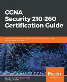 CCNA Security 210-260 Certification Guide Build your knowledge of network security and pass your CCNA Security exam (210-260)【電子書籍】[ Vijay Anandh ]