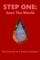 Step One: Save the World - The Journey of a Water Protector