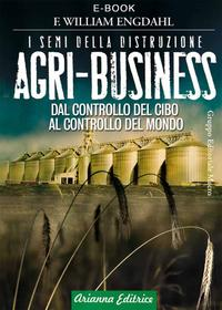 Agri-BusinessI semi della distruzione. Dal controllo del cibo al controllo del mondo【電子書籍】[ William F. Engdahl ]