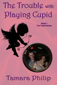 The Trouble with Playing CupidThe Cupid Series, #1【電子書籍】[ Tamara Philip ]