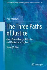 The Three Paths of JusticeCourt Proceedings, Arbitration, and Mediation in England【電子書籍】[ Neil Andrews ]