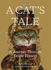 A Cat's Tale A Journey Through Feline History【電子書籍】[ Dr. Paul Koudounaris ]