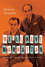 We'll Have ManhattanThe Early Work of Rodgers & Hart【電子書籍】[ Dominic Symonds ]