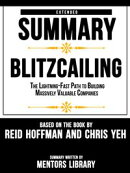 Extended Summary Of Blitzcailing: The Lightning-Fast Path to Building Massively Valuable Companies ? Based On The Book By Reid Hoffman and Chris Yeh
