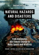Natural Hazards and Disasters: From Avalanches and Climate Change to Water Spouts and Wildfires [2 volumes]
