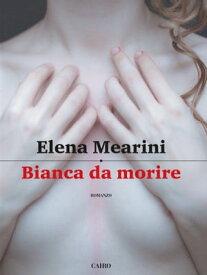 Bianca da morire【電子書籍】[ Elena Mearini ]