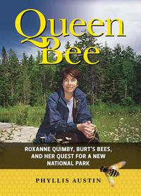 Queen Bee: Roxanne Quimby, Burt's Bees, and Her Quest for a New National Park【電子書籍】[ Phyllis Austin ]