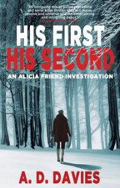 His First His SecondAn Alicia Friend Investigation【電子書籍】[ A. D. Davies ]