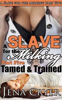 ASlavefortheMilkingPartFive:TamedandTrained