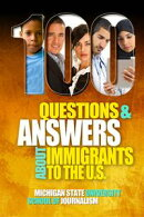100 Questions and Answers About Immigrants to the U.S.: Immigration policies, politics and trends and how th…