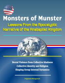 Monsters of Munster: Lessons From the Apocalyptic Narrative of the Anabaptist Kingdom - Brutal Violence from…