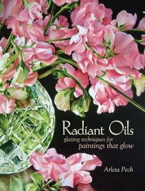 Radiant OilsGlazing Techniques for Fruit and Flower Paintings That Glow【電子書籍】[ Arleta Pech ]
