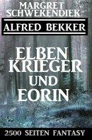 Elbenkrieger und Eorin: 2500 Seiten Fantasy