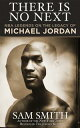 There Is No NextNBA Legends on the Legacy of Michael Jordan【電子書籍】[ Sam Smith ]