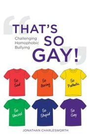 That's So Gay!Challenging Homophobic Bullying【電子書籍】[ Jonathan Charlesworth ]