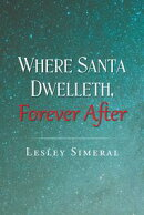 Where Santa Dwelleth, Forever After