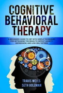 Cognitive Behavioral Therapy: A Beginners Guide to CBT with Simple Techniques for Retraining the Brain to De…
