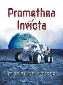 Promethea InvictaA Novella【電子書籍】[ Monalisa Foster ]