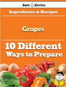 10 Ways to Use Grapes (Recipe Book)