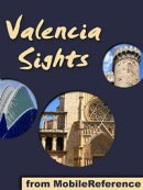 Valencia Sights: a travel guide to the top 15 attractions in Valencia, Spain (Mobi Sights)