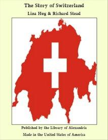 The Story of Switzerland【電子書籍】[ Lina Hug & Richard Stead ]