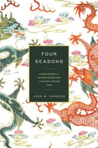 Four SeasonsA Ming Emperor and His Grand Secretaries in Sixteenth-Century China【電子書籍】[ John W. Dardess ]