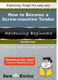 How to Become a Screw-machine TenderHow to Become a Screw-machine Tender【電子書籍】[ Richard Spalding ]
